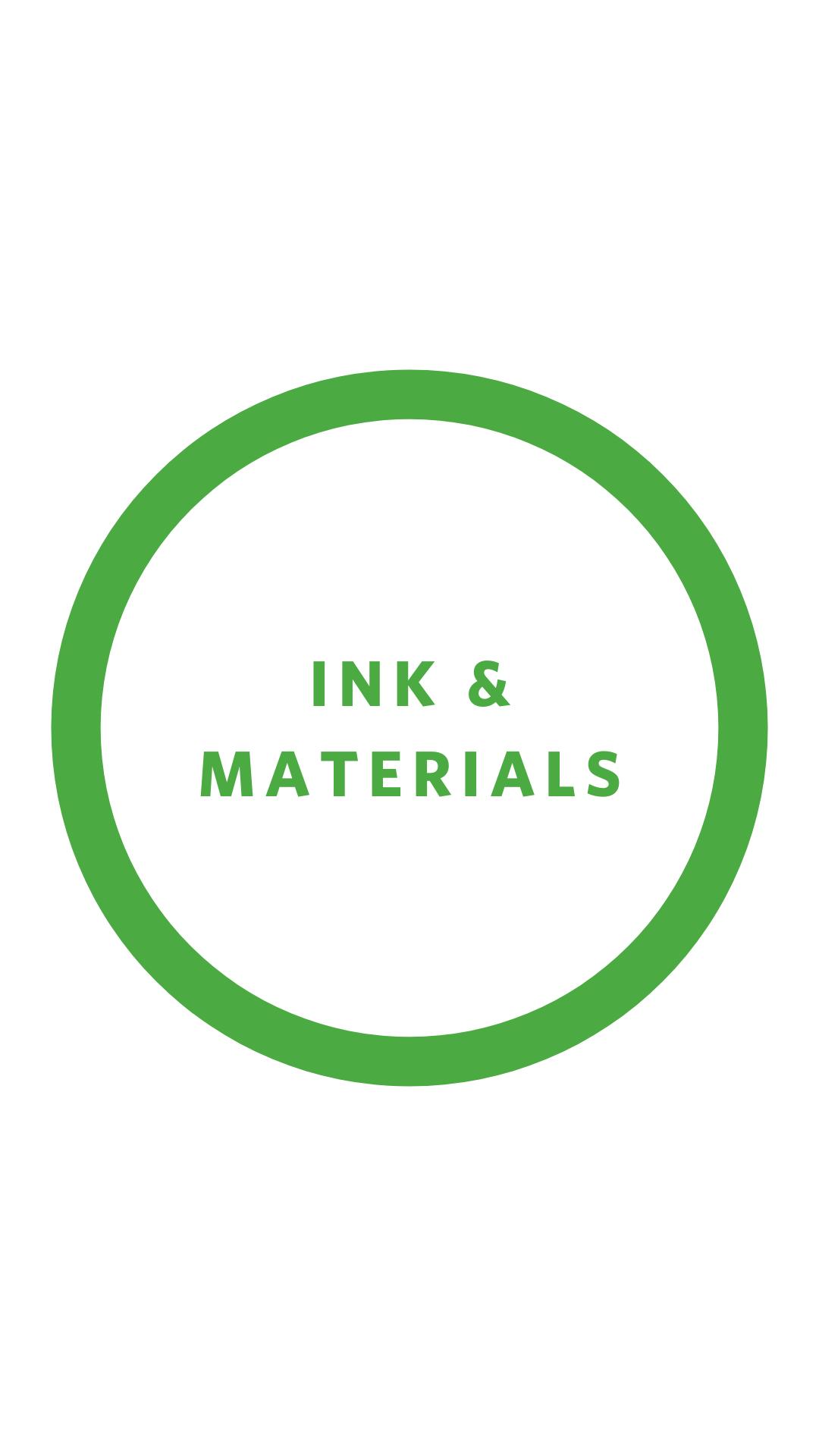 Ink & Materials